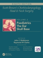 Scott-Brown's Otorhinolaryngology Head & Neck Surgery vol 2 : Paediatrics, The Ear, Skull Base, 2019 (3-volume)